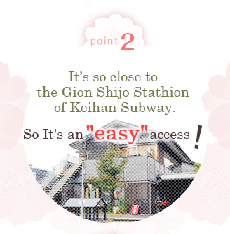 Point 2 it's so close to the Gion Shijo Stathion of Keihan Subway.  So It's an