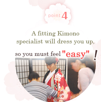 Point 4  A fitting Kimono specialist will dress you up, so you must feel